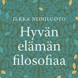 Niiniluoto, Ilkka - Hyvän elämän filosofiaa, audiobook