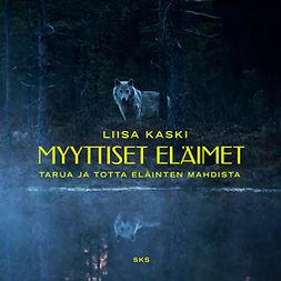 Kaski, Liisa - Myyttiset eläimet: Tarua ja totta eläinten mahdista, audiobook