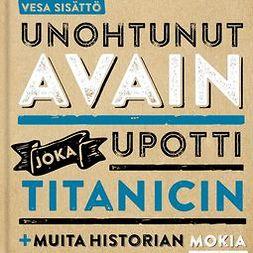 Sisättö, Vesa - Unohtunut avain joka upotti Titanicin ja muita historian mokia, äänikirja