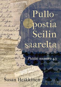 Heikkinen, Susan - Pullopostia Seilin saarelta: Potilas numero 43, e-kirja
