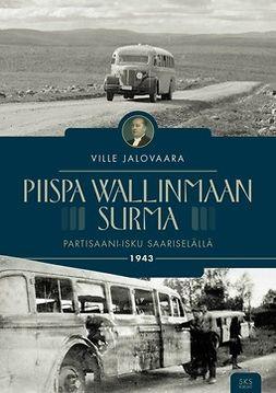 Jalovaara, Ville - Piispa Wallinmaan surma: Partisaani-isku Saariselällä 1943, ebook