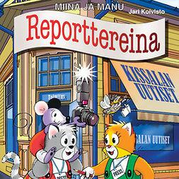 Koivisto, Jari - Miina ja Manu reporttereina, äänikirja