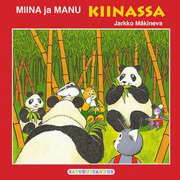 Mäkineva, Jarkko - Miina ja Manu Kiinassa, äänikirja