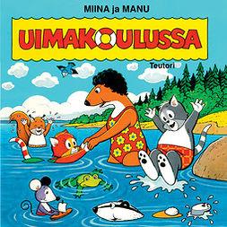 Teutori - Miina ja Manu uimakoulussa, äänikirja