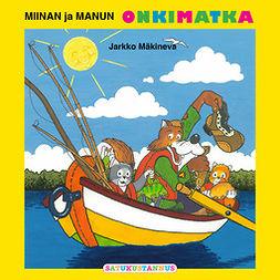 Mäkineva, Jarkko - Miinan ja Manun onkimatka, äänikirja