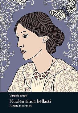 Woolf, Virginia - Nuolen sinua hellästi - Kirjeitä 1900-1909, e-kirja