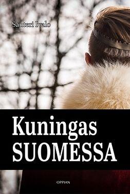 Ivalo, Santeri - Kuningas Suomessa: Historiallinen romaani, e-kirja