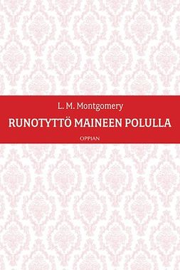 Montgomery, L. M. - Runotyttö maineen polulla, e-kirja