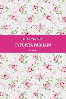 Alcott, Louisa May - Tytöistä parhain, e-bok