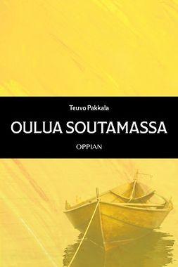 Pakkala, Teuvo - Oulua soutamassa, e-bok