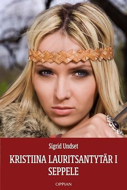 Undset, Sigrid - Kristiina Lauritsantytär I: Seppele, e-kirja
