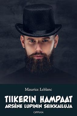 Leblanc, Maurice - Tiikerin hampaat: Arsène Lupinin seikkailuja, ebook