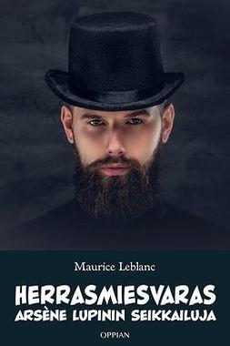 Leblanc, Maurice - Herrasmiesvaras: Arsène Lupinin seikkailuja, ebook