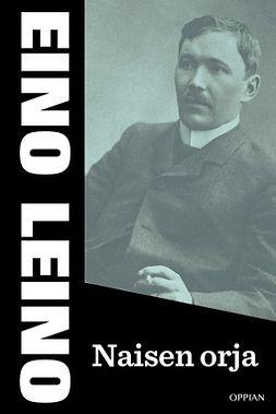 Leino, Eino - Naisen orja, ebook