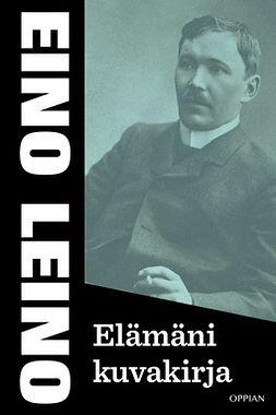 Leino, Eino - Elämäni kuvakirja, ebook