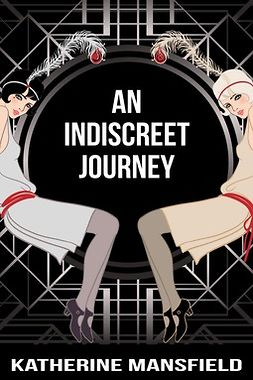 Mansfield, Katherine - An Indiscreet Journey, ebook