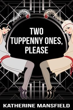 Mansfield, Katherine - Two Tuppenny Ones, Please, ebook