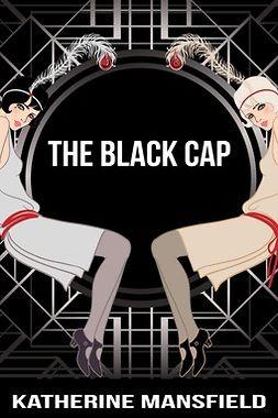 Mansfield, Katherine - The Black Cap, ebook