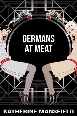 Mansfield, Katherine - Germans At Meat, ebook