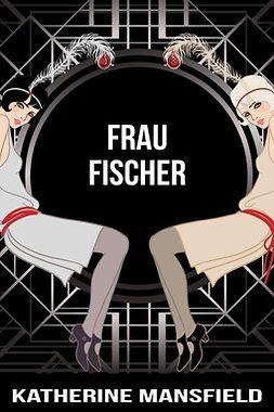 Mansfield, Katherine - Frau Fischer, ebook