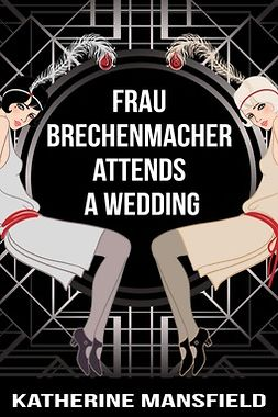 Mansfield, Katherine - Frau Brechenmacher Attends A Wedding, ebook