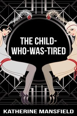Mansfield, Katherine - The Child-Who-Was-Tired, ebook