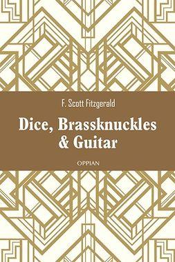 Fitzgerald, F. Scott - Dice, Brassknuckles & Guitar, e-bok