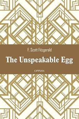 Fitzgerald, F. Scott - The Unspeakable Egg, ebook