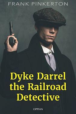 Pinkerton, Frank - Dyke Darrel the Railroad Detective, ebook