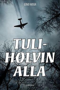 Hosia, Eino - Tuliholvin alla: romaani sodasta, e-kirja