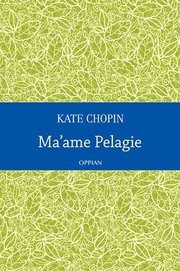 Chopin, Kate - Ma'ame Pelagie, ebook