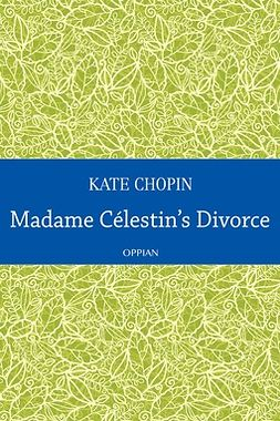 Chopin, Kate - Madame Célestin's Divorce, e-bok