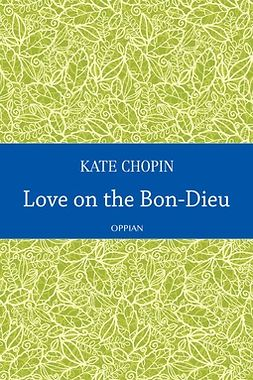 Chopin, Kate - Love on the Bon-Dieu, ebook