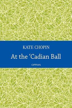 Chopin, Kate - At the 'Cadian Ball, e-bok