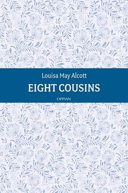 Alcott, Louisa May - Eight Cousins, e-kirja