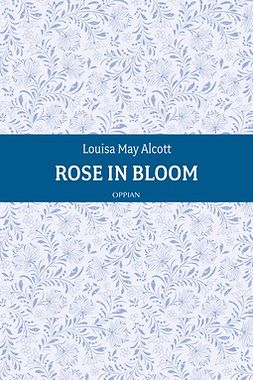 Alcott, Louisa May - Rose in Bloom, e-kirja