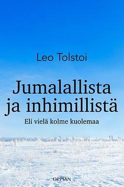 Tolstoi, Leo - Jumalallista ja inhimillistä eli vielä kolme kuolemaa, e-bok