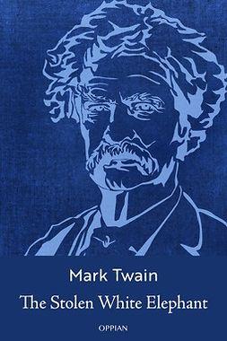 Twain, Mark - The Stolen White Elephant, ebook