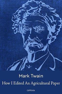 Twain, Mark - How I Edited An Agricultural Paper, e-kirja