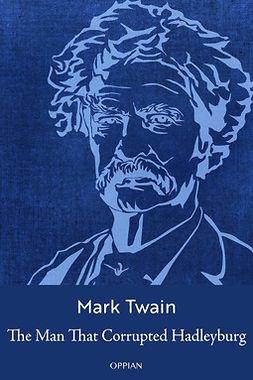 Twain, Mark - The Man That Corrupted Hadleyburg, e-kirja