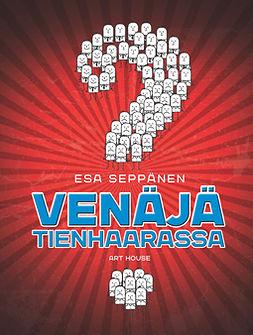 Seppänen, Esa - Venäjä tienhaarassa: Iso kansa isojen muutosten edessä, e-kirja