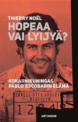 Hopeaa vai lyijyä?: Kokaiinikuningas Pablo Escobarin elämä