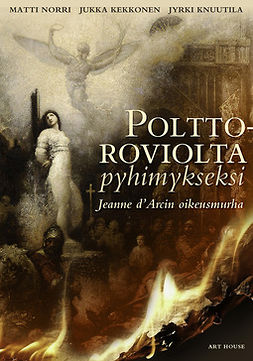 Polttoroviolta pyhimykseksi: Jeanne d'Arcin oikeusmurha