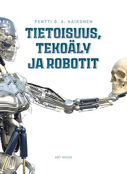 Haikonen, Pentti O. A. - Tietoisuus, tekoäly ja robotit, e-kirja
