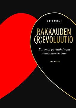 Niemi, Kati - Rakkauden (r)evoluutio: Parempi parisuhde vai erinomainen ero?, ebook