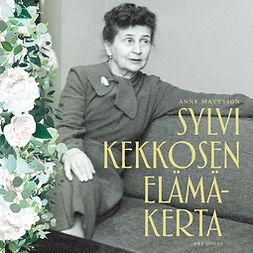 Mattsson, Anne - Sylvi Kekkosen elämäkerta, audiobook