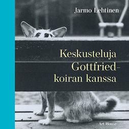 Lehtinen, Jarmo - Keskusteluja Gottfried-koiran kanssa, äänikirja