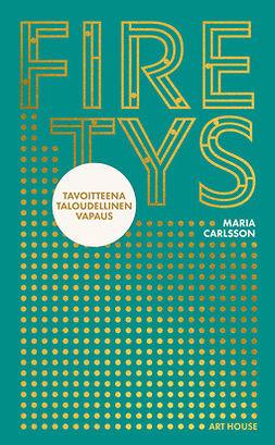 Carlsson, Maria - FIREtys: Tavoitteena taloudellinen vapaus, e-kirja