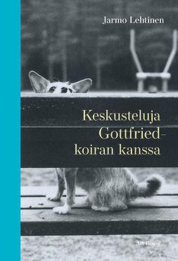 Lehtinen, Jarmo - Keskusteluja Gottfried-koiran kanssa, e-kirja
