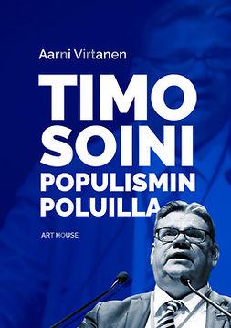 Virtanen, Aarni - Timo Soini populismin poluilla, e-kirja